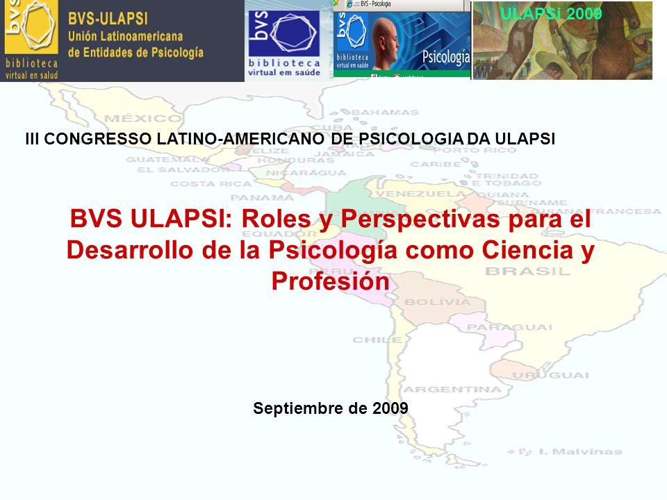 ULAPSi 2009 III CONGRESSO LATINO-AMERICANO DE PSICOLOGIA DA ULAPSI BVS ULAPSI: Roles y Perspectivas para el Desarrollo de la Psicología como Ciencia y Profesión Septiembre de 2009