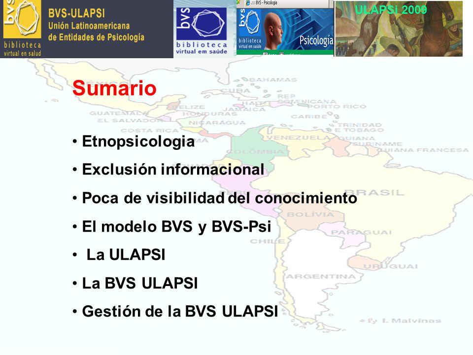 ULAPSi 2009 Sumario Etnopsicologia Exclusión informacional Poca de visibilidad del conocimiento El modelo BVS y BVS-Psi La ULAPSI La BVS ULAPSI Gestión de la BVS ULAPSI
