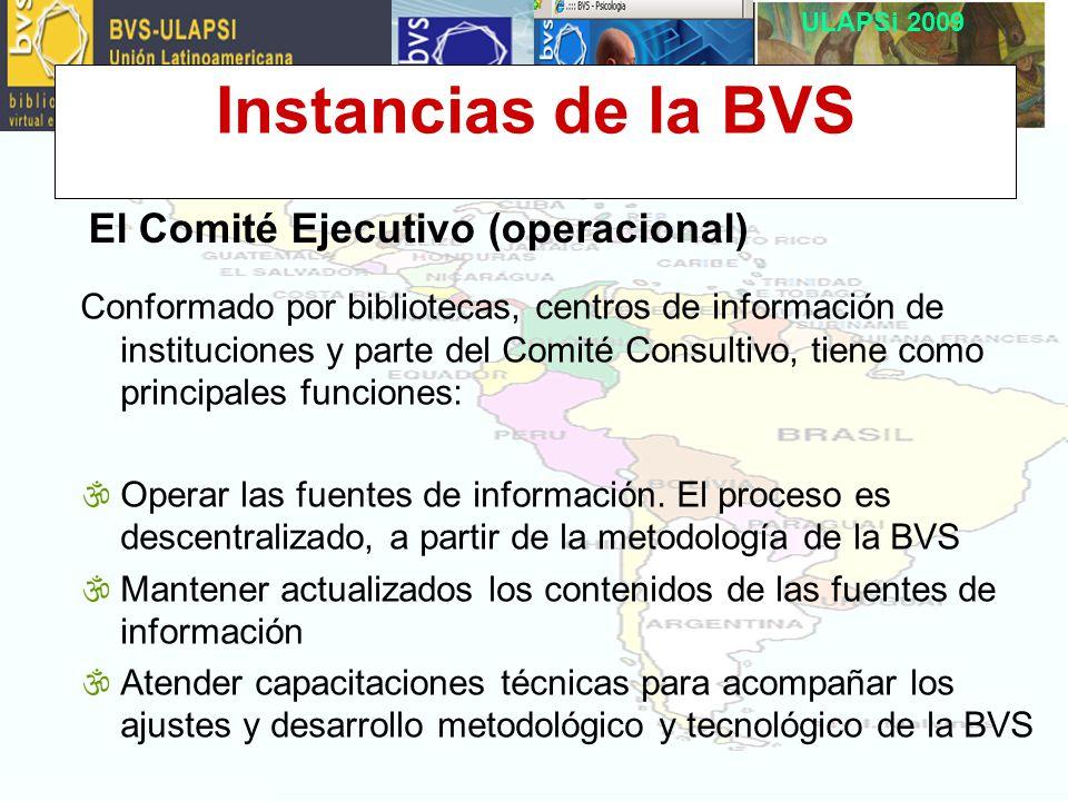 ULAPSi 2009 Instancias de la BVS El Comité Ejecutivo (operacional) Conformado por bibliotecas, centros de información de instituciones y parte del Comité Consultivo, tiene como principales funciones: \Operar las fuentes de información.