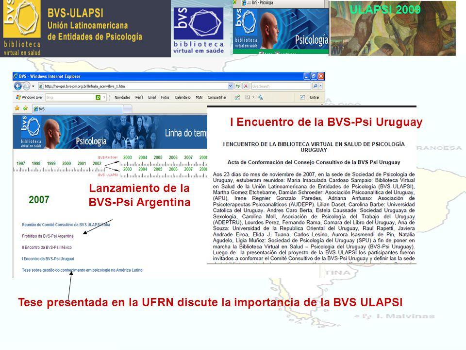 ULAPSi 2009 I Encuentro de la BVS-Psi Uruguay Tese presentada en la UFRN discute la importancia de la BVS ULAPSI Lanzamiento de la BVS-Psi Argentina