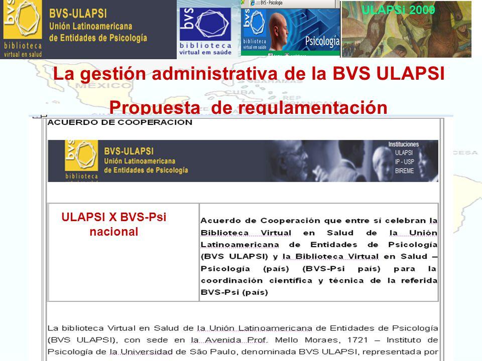 ULAPSi 2009 La gestión administrativa de la BVS ULAPSI Propuesta de regulamentación ULAPSI X BVS-Psi nacional