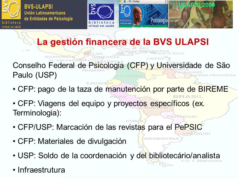ULAPSi 2009 La gestión financera de la BVS ULAPSI Conselho Federal de Psicologia (CFP) y Universidade de São Paulo (USP) CFP: pago de la taza de manutención por parte de BIREME CFP: Viagens del equipo y proyectos específicos (ex.