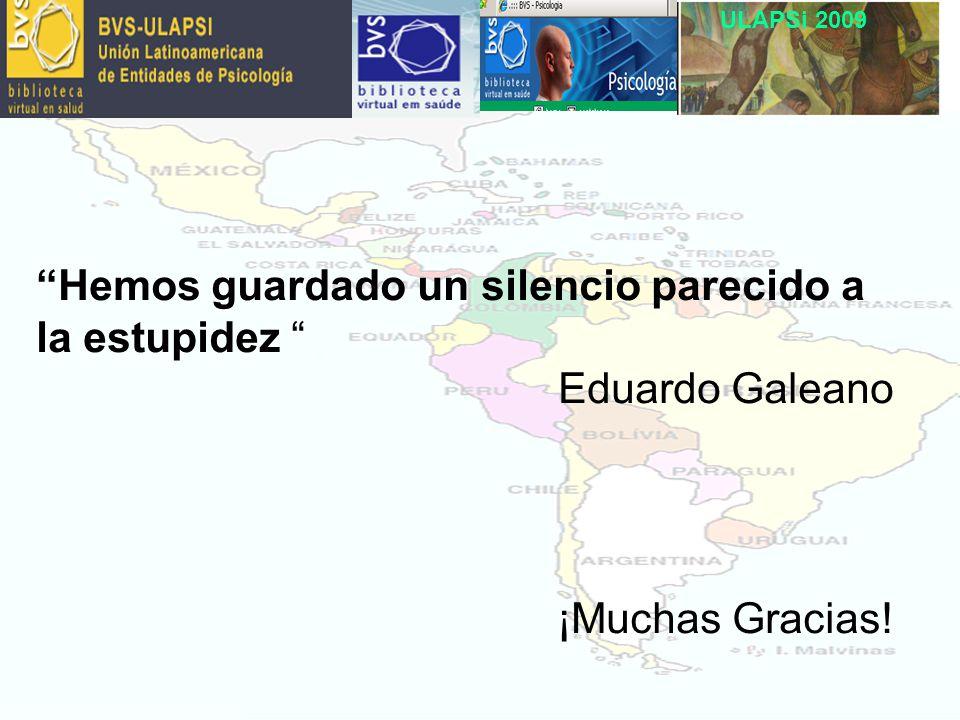 ULAPSi 2009 Hemos guardado un silencio parecido a la estupidez Eduardo Galeano ¡Muchas Gracias!