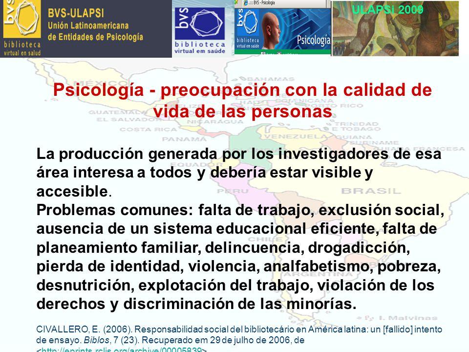 ULAPSi 2009 Psicología - preocupación con la calidad de vida de las personas La producción generada por los investigadores de esa área interesa a todos y debería estar visible y accesible.