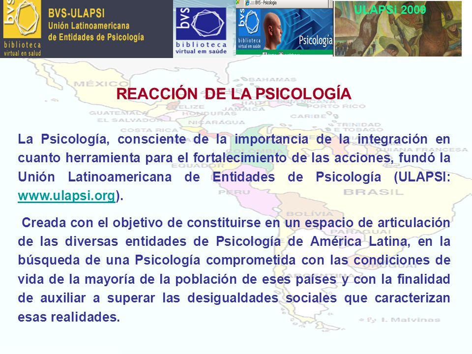 ULAPSi 2009 REACCIÓN DE LA PSICOLOGÍA La Psicología, consciente de la importancia de la integración en cuanto herramienta para el fortalecimiento de las acciones, fundó la Unión Latinoamericana de Entidades de Psicología (ULAPSI: www.ulapsi.org).