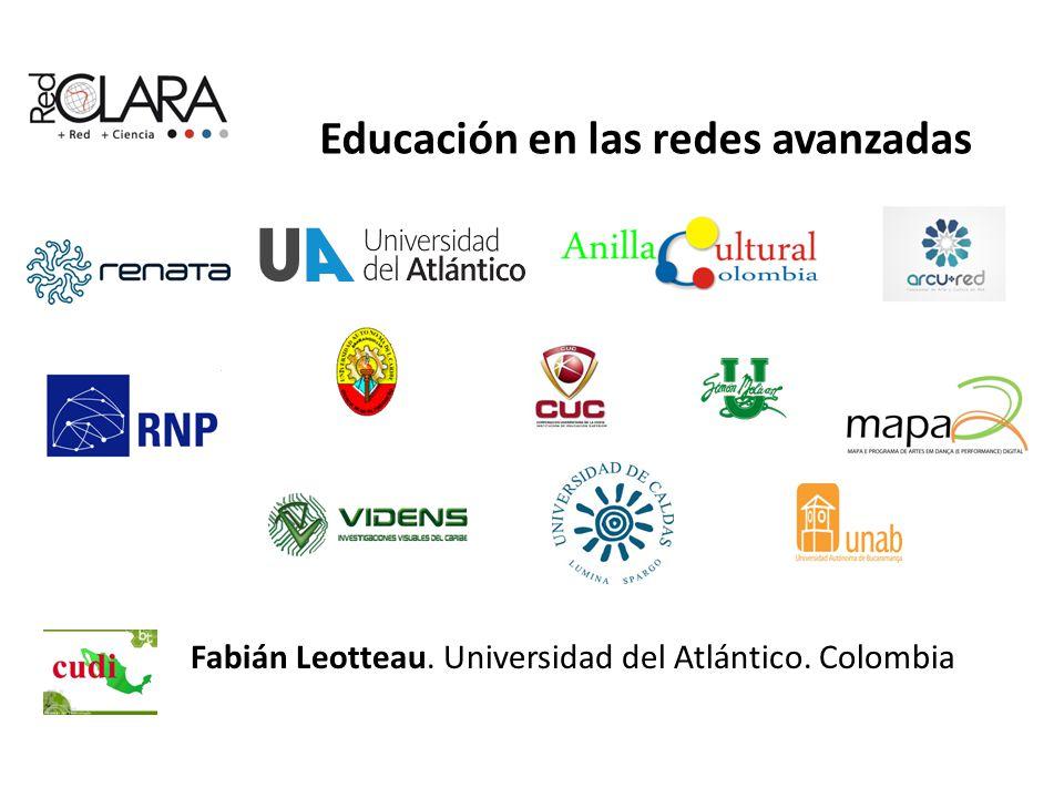 Educación en las redes avanzadas Fabián Leotteau. Universidad del Atlántico. Colombia