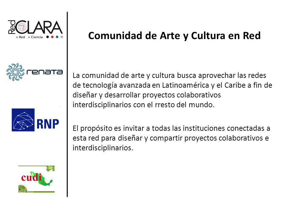 Comunidad de Arte y Cultura en Red La comunidad de arte y cultura busca aprovechar las redes de tecnología avanzada en Latinoamérica y el Caribe a fin de diseñar y desarrollar proyectos colaborativos interdisciplinarios con el rresto del mundo.