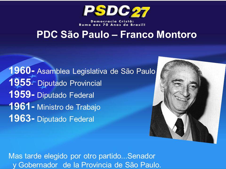 PDC São Paulo – Franco Montoro 1960- Asamblea Legislativa de São Paulo 1955 - Diputado Provincial 1959- Diputado Federal 1961- Ministro de Trabajo 1963- Diputado Federal Mas tarde elegido por otro partido...Senador y Gobernador de la Provincia de São Paulo.