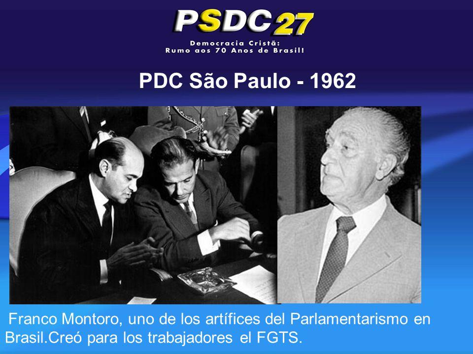 PDC São Paulo - 1962 Franco Montoro, uno de los artífices del Parlamentarismo en Brasil.Creó para los trabajadores el FGTS.