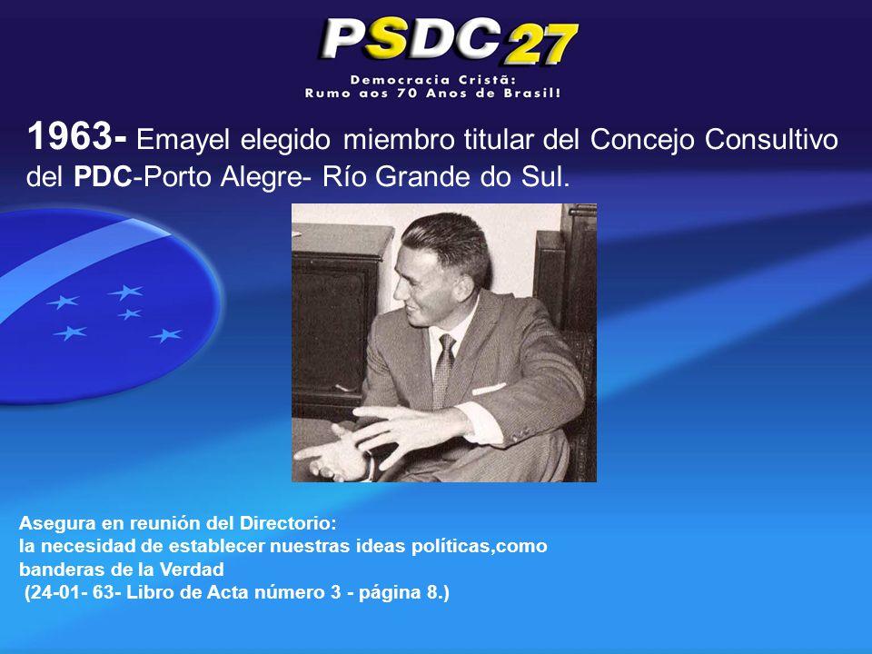 Asegura en reunión del Directorio: la necesidad de establecer nuestras ideas políticas,como banderas de la Verdad (24-01- 63- Libro de Acta número 3 - página 8.) 1963- Emayel elegido miembro titular del Concejo Consultivo del PDC-Porto Alegre- Río Grande do Sul.