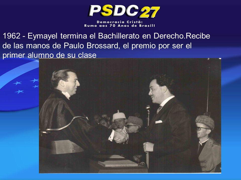 . 1962 - Eymayel termina el Bachillerato en Derecho.Recibe de las manos de Paulo Brossard, el premio por ser el primer alumno de su clase.