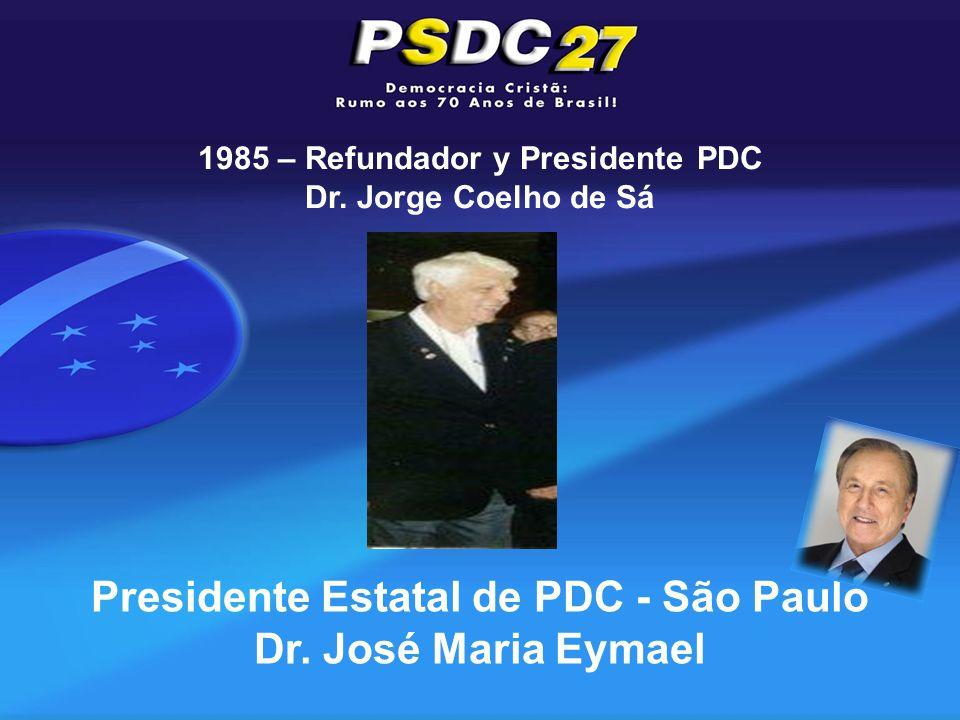 Presidente Estatal de PDC - São Paulo Dr. José Maria Eymael 1985 – Refundador y Presidente PDC Dr.