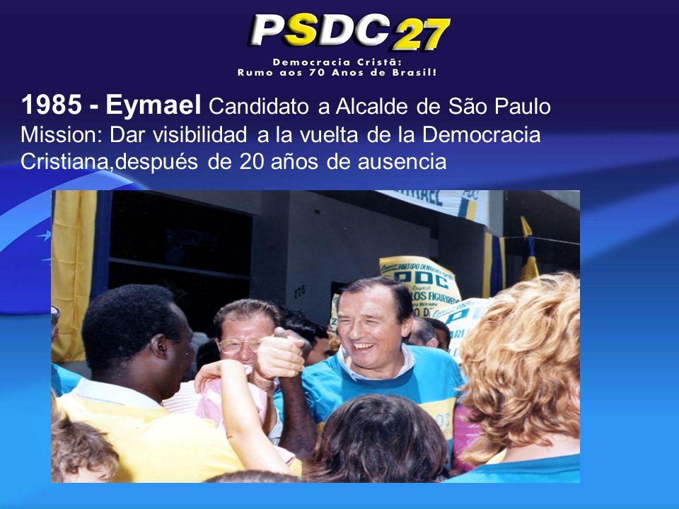1985 - Eymael Candidato a Alcalde de São Paulo Mission: Dar visibilidad a la vuelta de la Democracia Cristiana,después de 20 años de ausencia