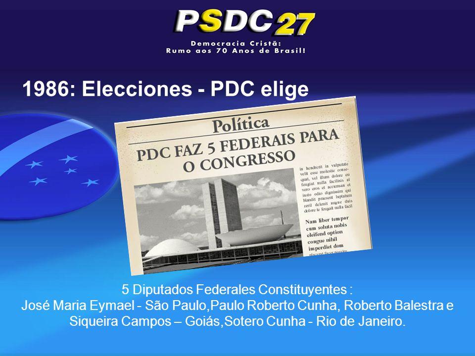 5 Diputados Federales Constituyentes : José Maria Eymael - São Paulo,Paulo Roberto Cunha, Roberto Balestra e Siqueira Campos – Goiás,Sotero Cunha - Rio de Janeiro.