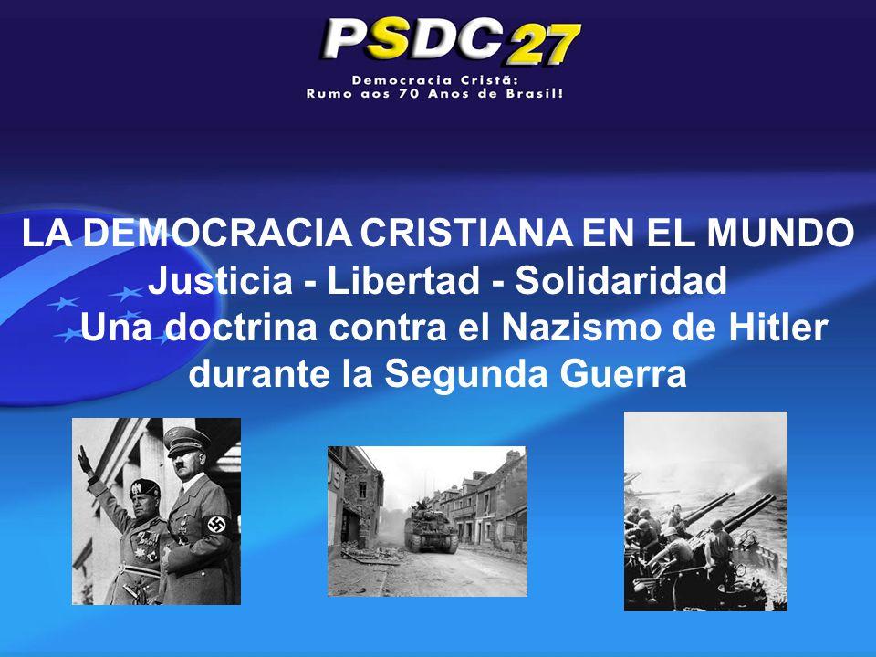 LA DEMOCRACIA CRISTIANA EN EL MUNDO Justicia - Libertad - Solidaridad Una doctrina contra el Nazismo de Hitler durante la Segunda Guerra