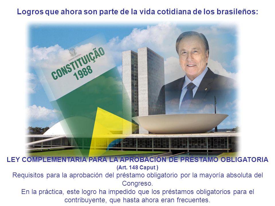 Logros que ahora son parte de la vida cotidiana de los brasileños: LEY COMPLEMENTARIA PARA LA APROBACIÓN DE PRÉSTAMO OBLIGATORIA (Art.