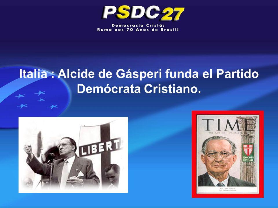 Italia : Alcide de Gásperi funda el Partido Demócrata Cristiano.