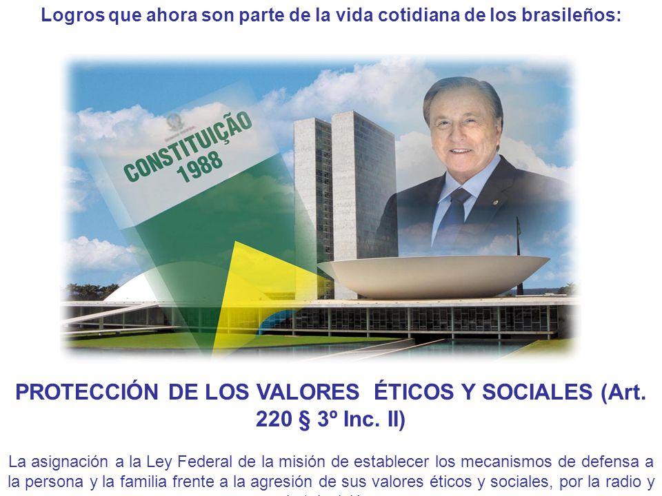 Logros que ahora son parte de la vida cotidiana de los brasileños: PROTECCIÓN DE LOS VALORES ÉTICOS Y SOCIALES (Art.