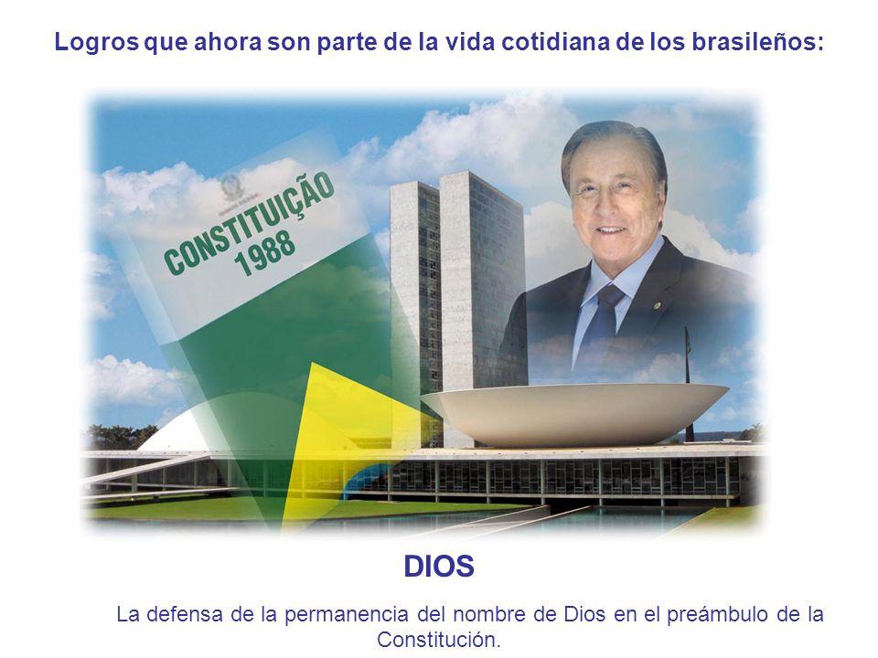 Logros que ahora son parte de la vida cotidiana de los brasileños: DIOS La defensa de la permanencia del nombre de Dios en el preámbulo de la Constitución.