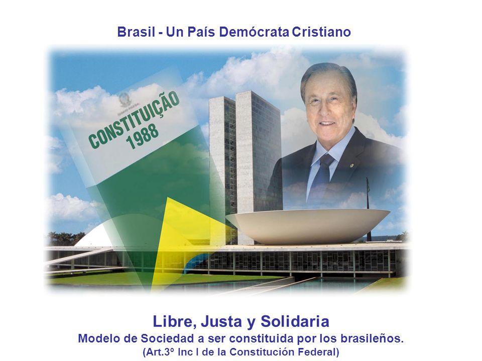 Libre, Justa y Solidaria Modelo de Sociedad a ser constituida por los brasileños.