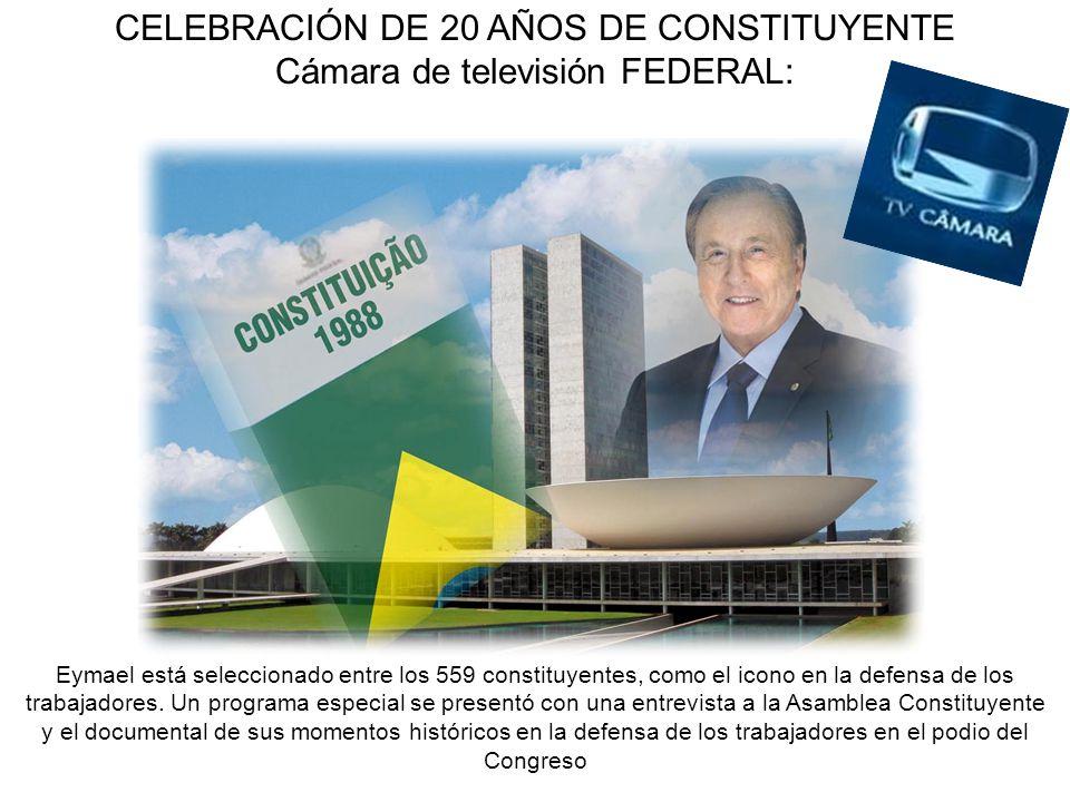 CELEBRACIÓN DE 20 AÑOS DE CONSTITUYENTE Cámara de televisión FEDERAL: Eymael está seleccionado entre los 559 constituyentes, como el icono en la defensa de los trabajadores.