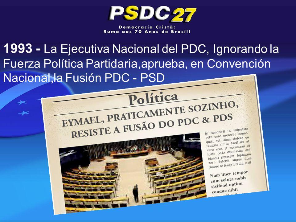1993 - La Ejecutiva Nacional del PDC, Ignorando la Fuerza Política Partidaria,aprueba, en Convención Nacional,la Fusión PDC - PSD