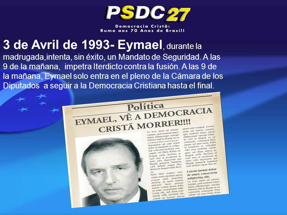 3 de Avril de 1993- Eymael, durante la madrugada,intenta, sin éxito, un Mandato de Seguridad.