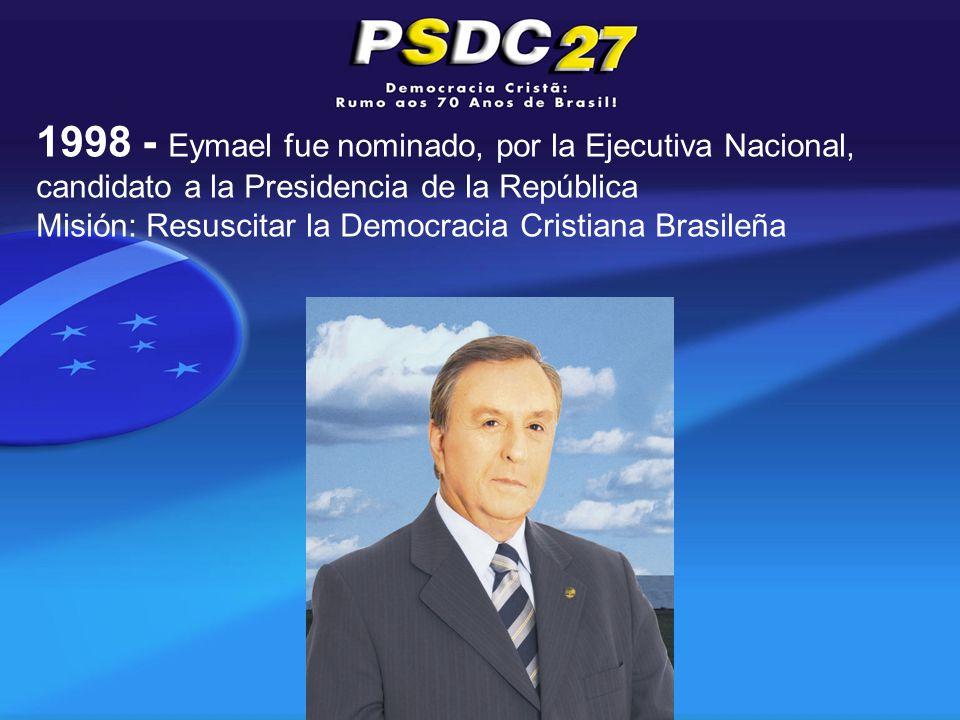 1998 - Eymael fue nominado, por la Ejecutiva Nacional, candidato a la Presidencia de la República Misión: Resuscitar la Democracia Cristiana Brasileña