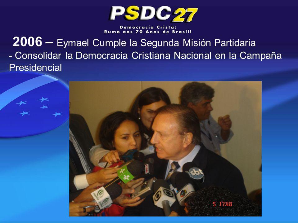 2006 – Eymael Cumple la Segunda Misión Partidaria - Consolidar la Democracia Cristiana Nacional en la Campaña Presidencial