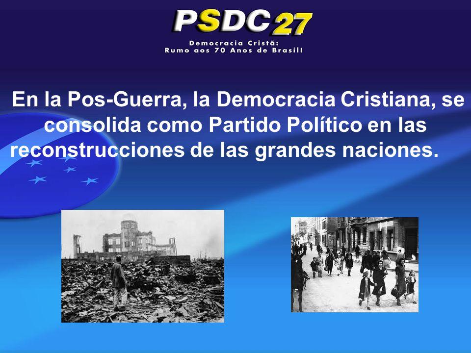 En la Pos-Guerra, la Democracia Cristiana, se consolida como Partido Político en las reconstrucciones de las grandes naciones.