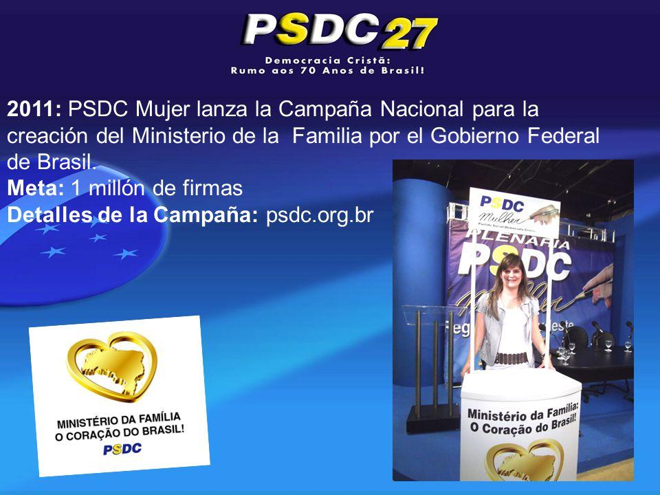 2011: PSDC Mujer lanza la Campaña Nacional para la creación del Ministerio de la Familia por el Gobierno Federal de Brasil.