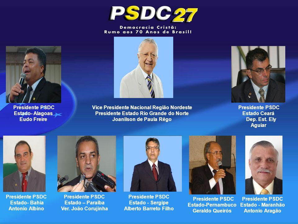 Presidente PSDC Estado- Bahia Antonio Albino Presidente PSDC Estado Ceará Dep.