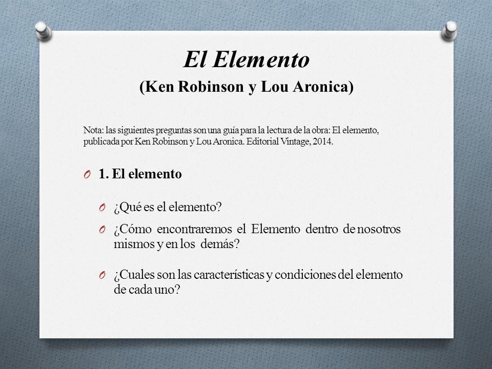 El Elemento (Ken Robinson y Lou Aronica) Nota: las siguientes preguntas son una guía para la lectura de la obra: El elemento, publicada por Ken Robinson y Lou Aronica.