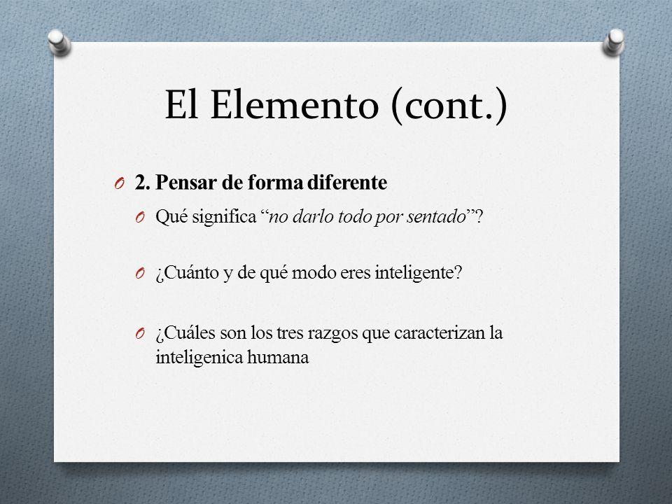 El Elemento (cont.) O 2. Pensar de forma diferente O Qué significa no darlo todo por sentado .