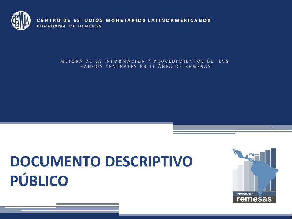 DOCUMENTO DESCRIPTIVO PÚBLICO CENTRO DE ESTUDIOS MONETARIOS LATINOAMERICANOS PROGRAMA DE REMESAS MEJORA DE LA INFORMACIÓN Y PROCEDIMIENTOS DE LOS BANCOS CENTRALES EN EL ÁREA DE REMESAS