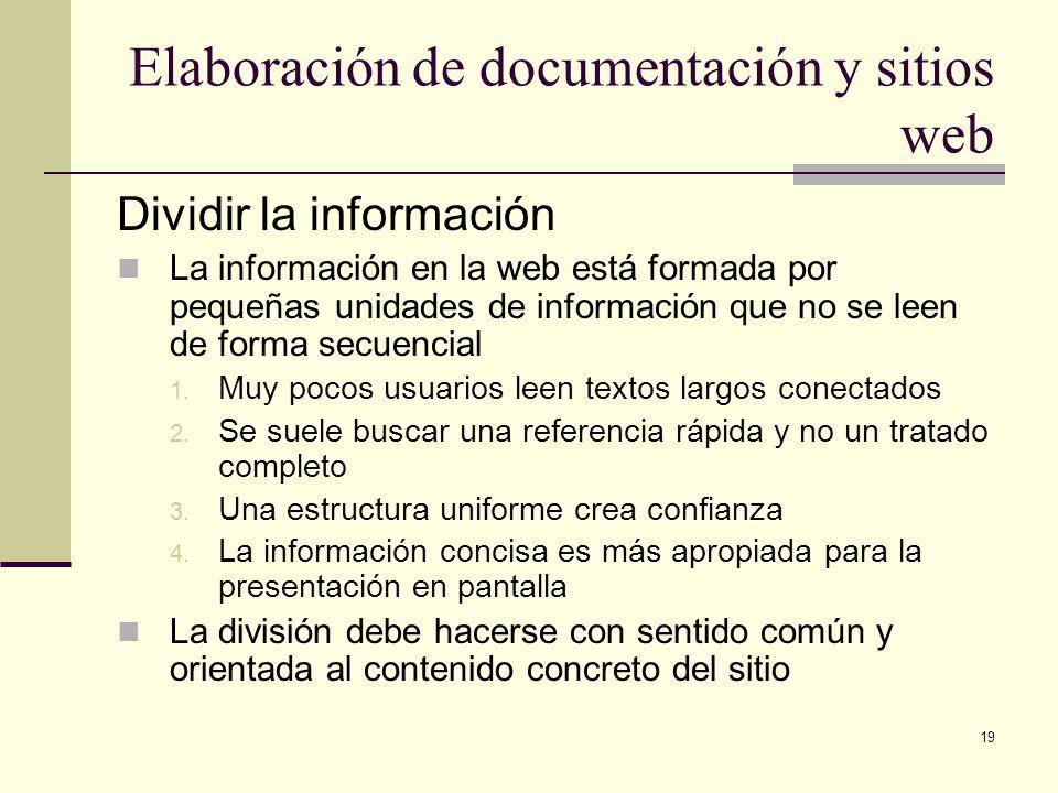 19 Elaboración de documentación y sitios web Dividir la información La información en la web está formada por pequeñas unidades de información que no se leen de forma secuencial 1.