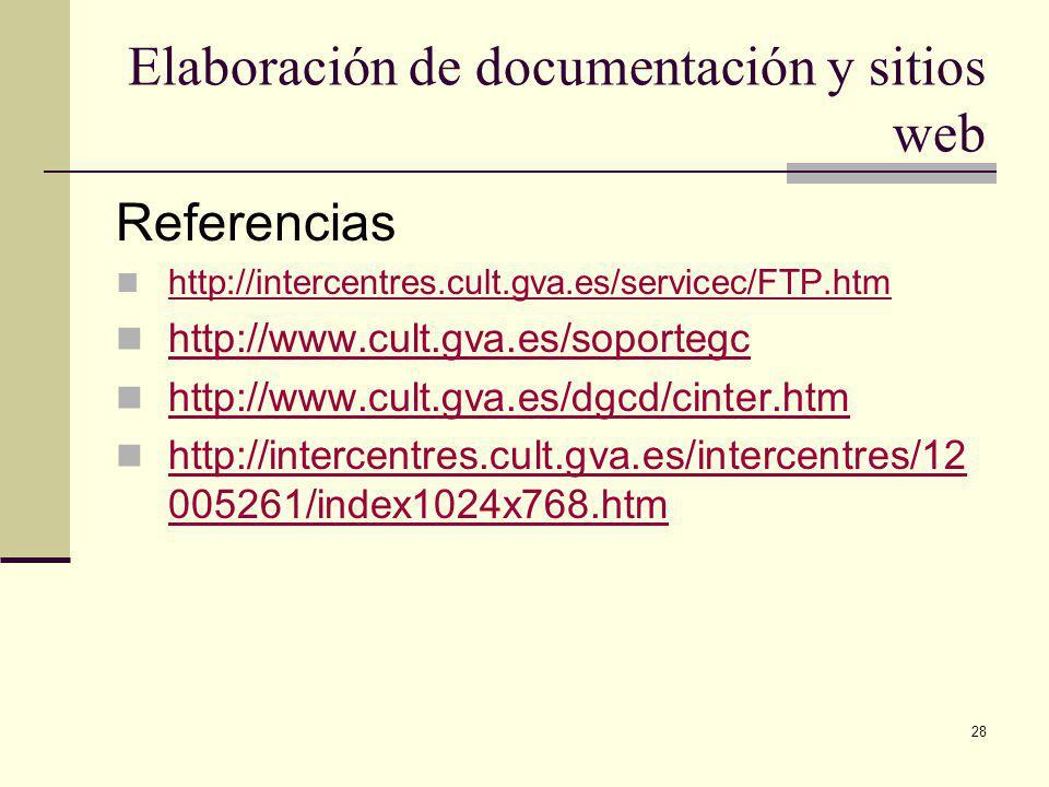28 Elaboración de documentación y sitios web Referencias http://intercentres.cult.gva.es/servicec/FTP.htm http://www.cult.gva.es/soportegc http://www.cult.gva.es/dgcd/cinter.htm http://intercentres.cult.gva.es/intercentres/12 005261/index1024x768.htm http://intercentres.cult.gva.es/intercentres/12 005261/index1024x768.htm