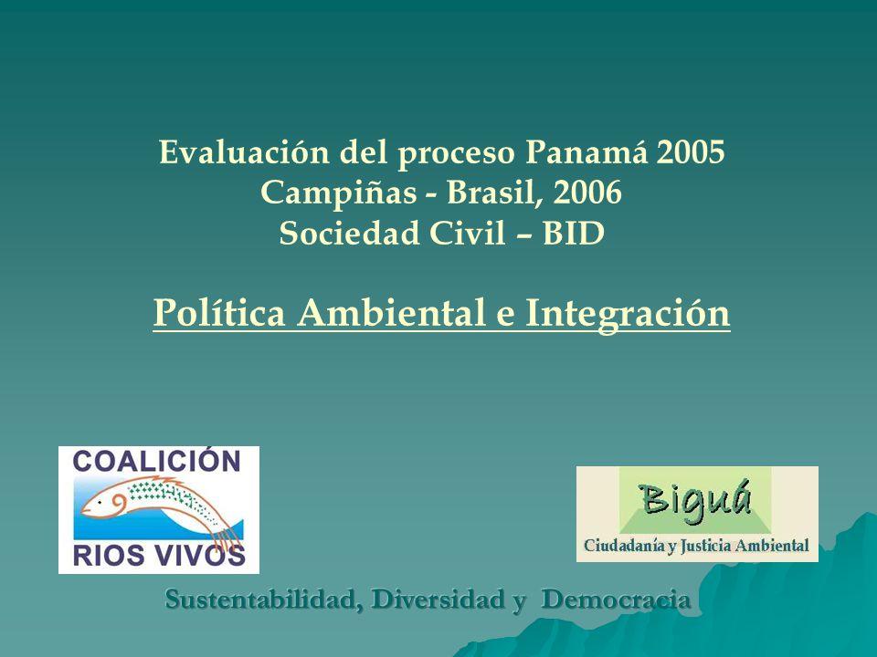 Evaluación del proceso Panamá 2005 Campiñas - Brasil, 2006 Sociedad Civil – BID Política Ambiental e Integración