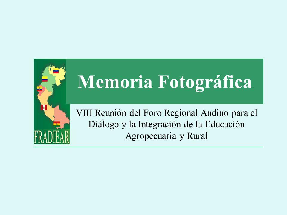 Memoria Fotográfica VIII Reunión del Foro Regional Andino para el Diálogo y la Integración de la Educación Agropecuaria y Rural