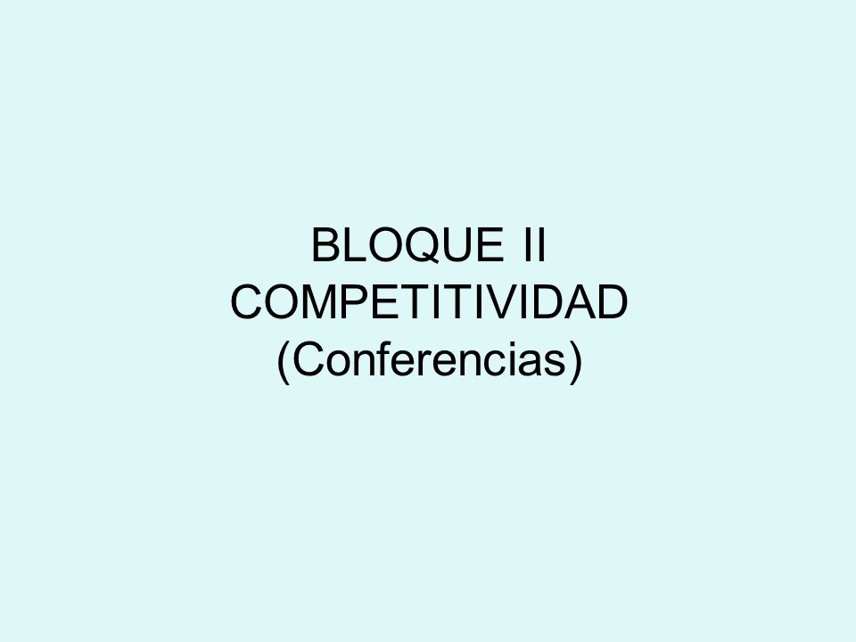 BLOQUE II COMPETITIVIDAD (Conferencias)