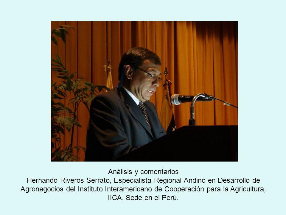 Análisis y comentarios Hernando Riveros Serrato, Especialista Regional Andino en Desarrollo de Agronegocios del Instituto Interamericano de Cooperación para la Agricultura, IICA, Sede en el Perú.