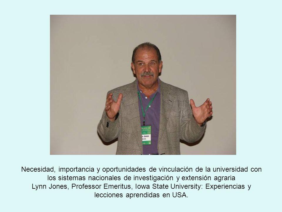 Necesidad, importancia y oportunidades de vinculación de la universidad con los sistemas nacionales de investigación y extensión agraria Lynn Jones, Professor Emeritus, Iowa State University: Experiencias y lecciones aprendidas en USA.