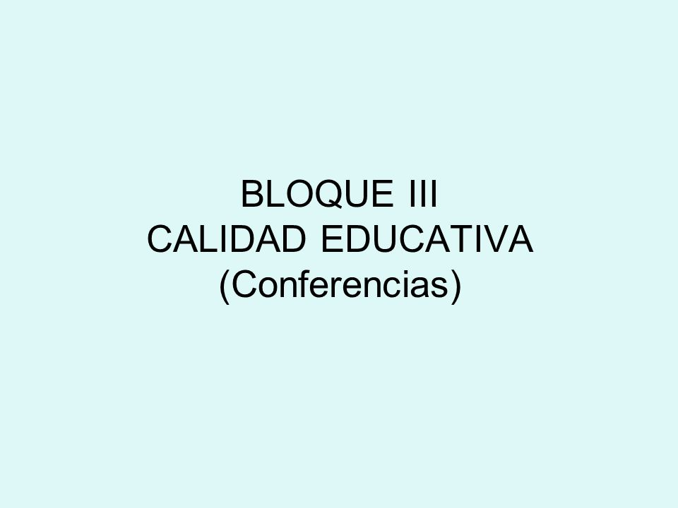 BLOQUE III CALIDAD EDUCATIVA (Conferencias)