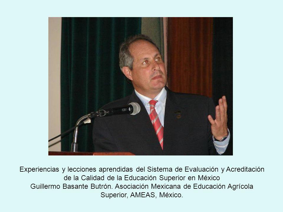 Experiencias y lecciones aprendidas del Sistema de Evaluación y Acreditación de la Calidad de la Educación Superior en México Guillermo Basante Butrón.