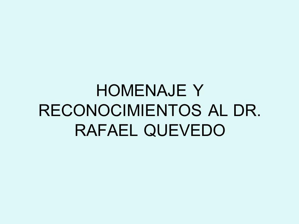 HOMENAJE Y RECONOCIMIENTOS AL DR. RAFAEL QUEVEDO