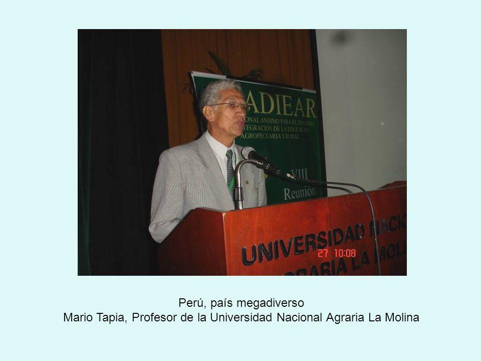 Perú, país megadiverso Mario Tapia, Profesor de la Universidad Nacional Agraria La Molina