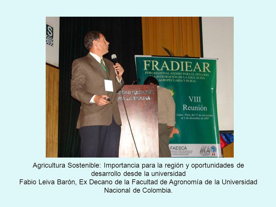 Agricultura Sostenible: Importancia para la región y oportunidades de desarrollo desde la universidad Fabio Leiva Barón, Ex Decano de la Facultad de Agronomía de la Universidad Nacional de Colombia.