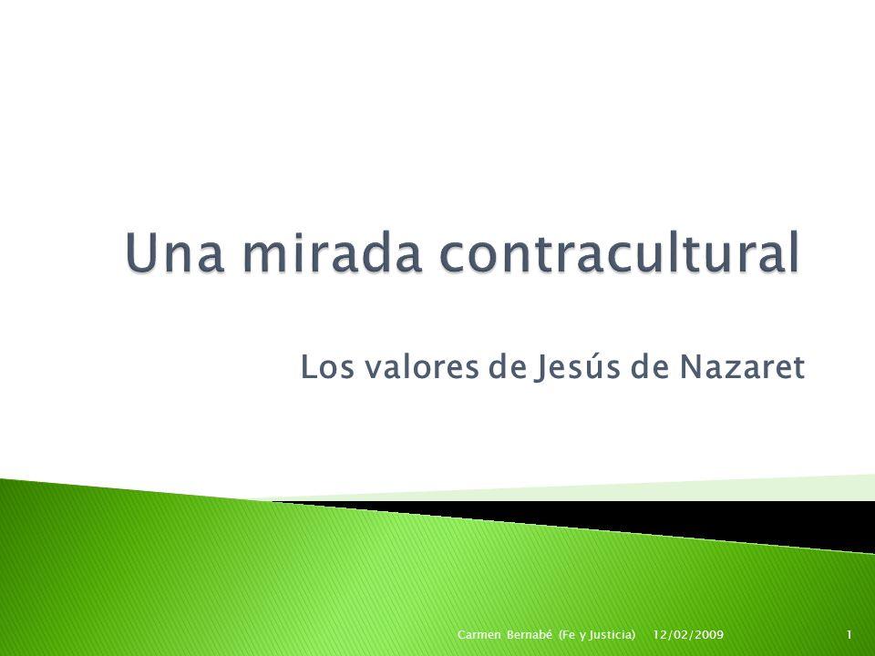 Los valores de Jesús de Nazaret 12/02/20091Carmen Bernabé (Fe y Justicia)