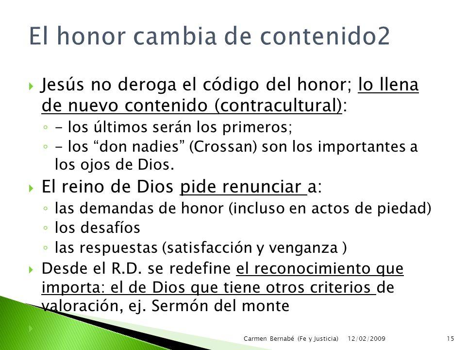  Jesús no deroga el código del honor; lo llena de nuevo contenido (contracultural): ◦ - los últimos serán los primeros; ◦ - los don nadies (Crossan) son los importantes a los ojos de Dios.