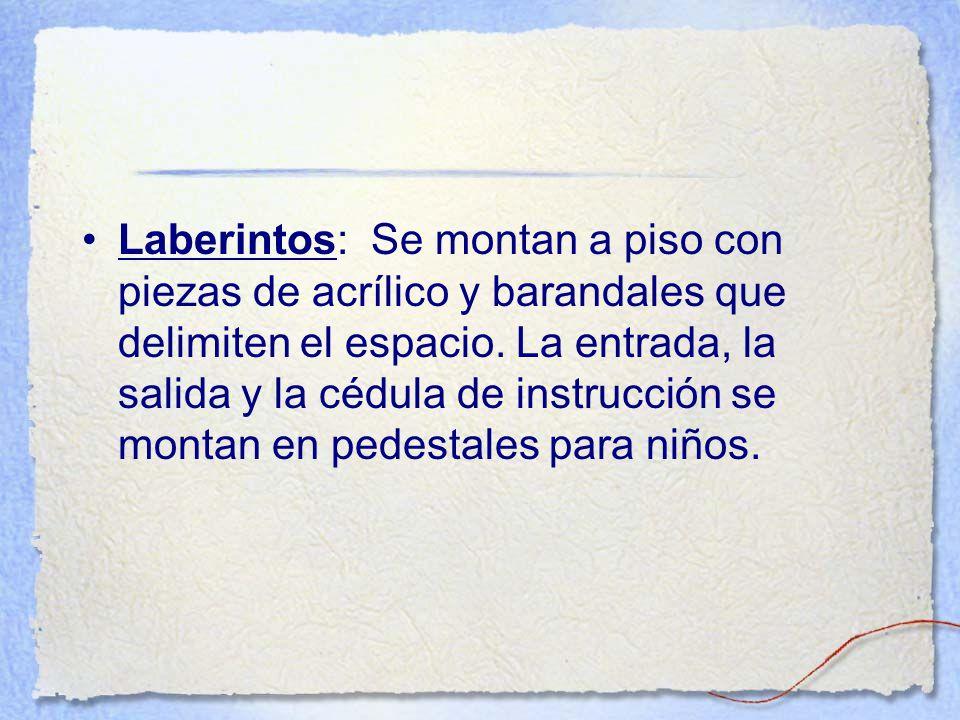 Laberintos: Se montan a piso con piezas de acrílico y barandales que delimiten el espacio.